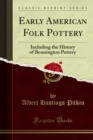 Early American Folk Pottery : Including the History of Bennington Pottery - eBook