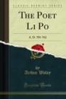 The Poet Li Po : A. D. 701-762 - eBook
