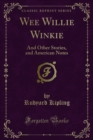 Wee Willie Winkie : And Other Stories, and American Notes - eBook
