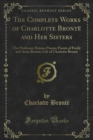 The Complete Works of Charlotte Bronte and Her Sisters : The Professor; Emma; Poems; Poems of Emily and Anne Bronte; Life of Charlotte Bronte - eBook
