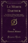 Le Morte Darthur : The History of King Arthur and of His Noble Knights of the Round Table - eBook