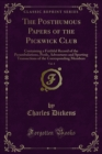 The Posthumous Papers of the Pickwick Club : Containing a Faithful Record of the Perambulations, Perils, Adventures and Sporting Transactions of the Corresponding Members - eBook