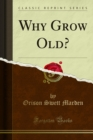 Why Grow Old? - eBook