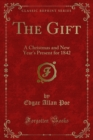The Gift : A Christmas and New Year's Present for 1842 - eBook