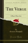 The Verge : A Play in Three Acts - eBook
