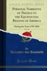 Personal Narrative of Travels to the Equinoctial Regions of America : During the Years 1799-1804 - eBook