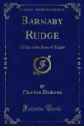 Barnaby Rudge : A Tale of the Riots of 'Eighty - eBook