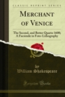 Merchant of Venice : The Second, and Better Quarto 1600; A Facsimile in Foto-Lithography - eBook
