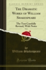 The Dramatic Works of William Shakespeare : The Text Carefully Revised, With Notes - eBook