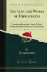 The Genuine Works of Hippocrates : Translated From the Greek, With a Preliminary Discourse and Annotations - eBook