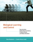 Biological Learning and Control : How the Brain Builds Representations, Predicts Events, and Makes Decisions - Book
