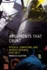 Arguments that Count : Physics, Computing, and Missile Defense, 1949-2012 - Book