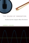 The Sound of Innovation : Stanford and the Computer Music Revolution - Book