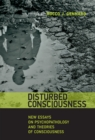 Disturbed Consciousness : New Essays on Psychopathology and Theories of Consciousness - Book