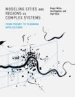 Modeling Cities and Regions as Complex Systems : From Theory to Planning Applications - Book