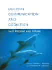 Dolphin Communication and Cognition : Past, Present, and Future - Book