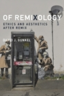 Of Remixology : Ethics and Aesthetics after Remix - Book