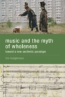 Music and the Myth of Wholeness : Toward a New Aesthetic Paradigm - Book