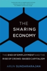 The Sharing Economy : The End of Employment and the Rise of Crowd-Based Capitalism - Book