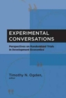 Experimental Conversations : Perspectives on Randomized Trials in Development Economics - Book