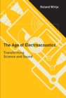 The Age of Electroacoustics : Transforming Science and Sound - Book