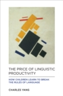 The Price of Linguistic Productivity : How Children Learn to Break the Rules of Language - Book