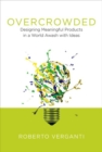 Overcrowded : Designing Meaningful Products in a World Awash with Ideas - Book