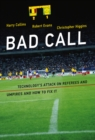 Bad Call : Technology's Attack on Referees and Umpires and How to Fix It - Book