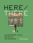 Here/There : Telepresence, Touch, and Art at the Interface - Book