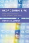 Reordering Life : Knowledge and Control in the Genomics Revolution - Book