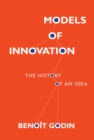 Models of Innovation : The History of an Idea - Book
