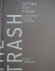 Sifting the Trash : A History of Design Criticism - Book
