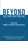 Beyond the Triple Bottom Line : Eight Steps toward a Sustainable Business Model - Book