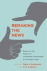 Remaking the News : Essays on the Future of Journalism Scholarship in the Digital Age - Book