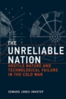 The Unreliable Nation : Hostile Nature and Technological Failure in the Cold War - Book