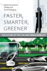 Faster, Smarter, Greener : The Future of the Car and Urban Mobility - Book