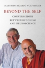Beyond the Self : Conversations between Buddhism and Neuroscience - Book