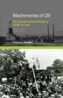Machineries of Oil : An Infrastructural History of BP in Iran - Book
