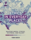 Ethics in Everyday Places : Mapping Moral Stress, Distress, and Injury - Book