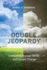 Double Jeopardy : Combating Nuclear Terror and Climate Change - Book