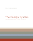 The Energy System : Technology, Economics, Markets, and Policy - Book