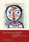 The Anxious Mind : An Investigation into the Varieties and Virtues of Anxiety - Book