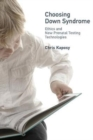 Choosing Down Syndrome : Ethics and New Prenatal Testing Technologies - Book