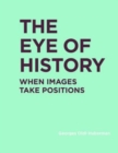The Eye of History : When Images Take Positions - Book