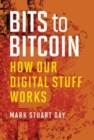 Bits to Bitcoin : How Our Digital Stuff Works - Book