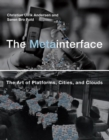 The Metainterface : The Art of Platforms, Cities, and Clouds - Book