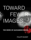 Toward Fewer Images : The Work of Alexander Kluge - Book