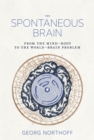 The Spontaneous Brain : From the Mind-Body to the World-Brain Problem - Book