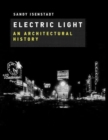 Electric Light : An Architectural History - Book