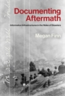 Documenting Aftermath : Information Infrastructures in the Wake of Disasters - Book